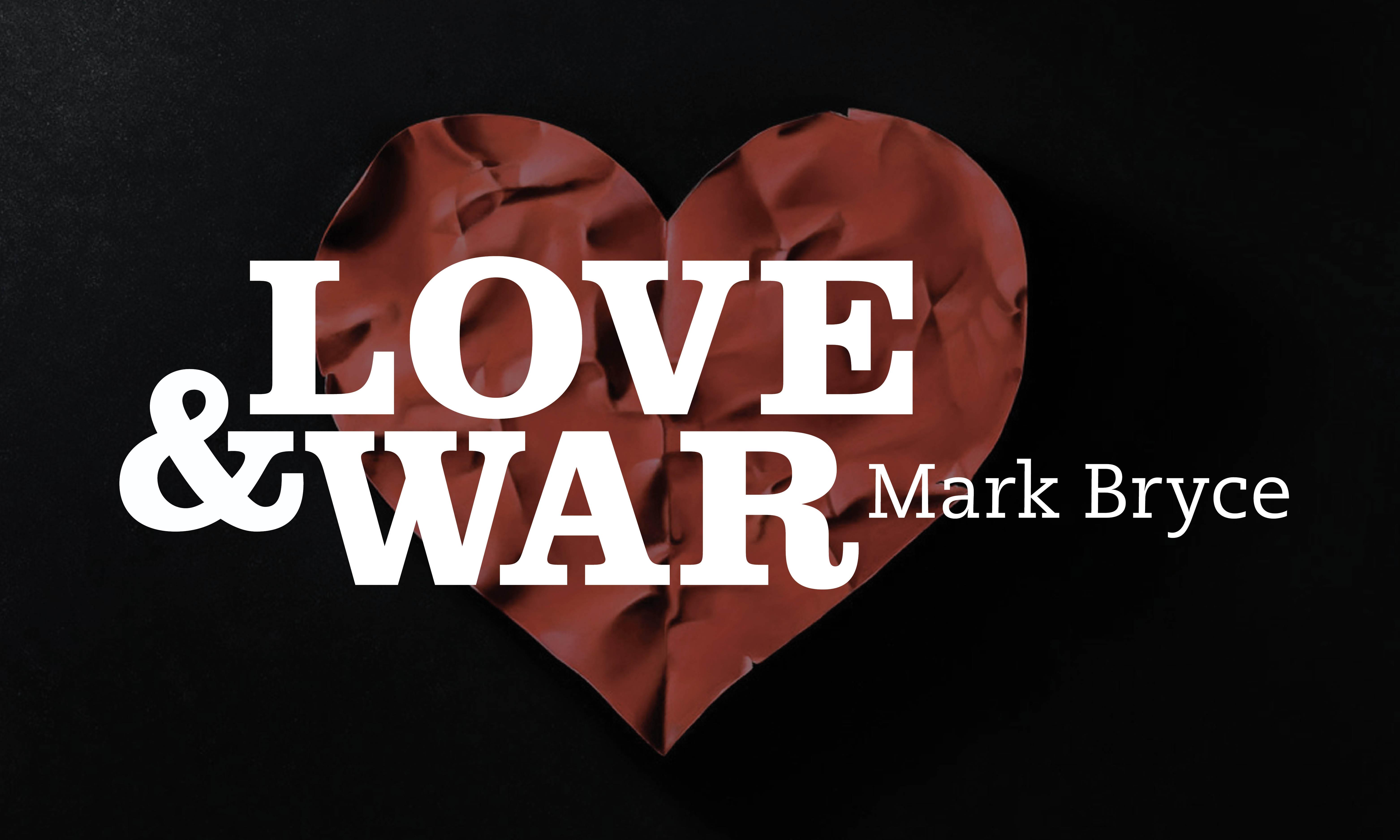 Mark Bryce: Love & War